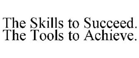 THE SKILLS TO SUCCEED. THE TOOLS TO ACHIEVE.