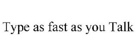 TYPE AS FAST AS YOU TALK