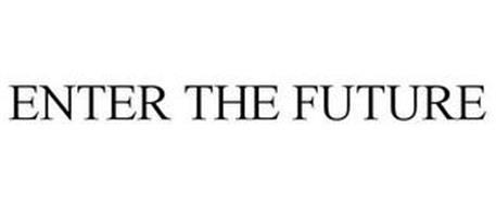 ENTER THE FUTURE