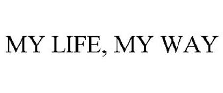 MY LIFE, MY WAY