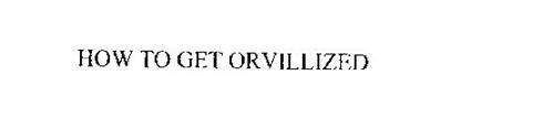 HOW TO GET ORVILLIZED