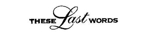 THESE LAST WORDS