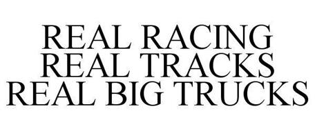 REAL RACING REAL TRACKS REAL BIG TRUCKS