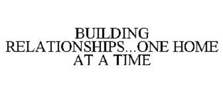 BUILDING RELATIONSHIPS...ONE HOME AT A TIME