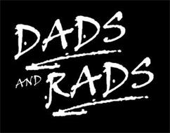 DADS AND RADS