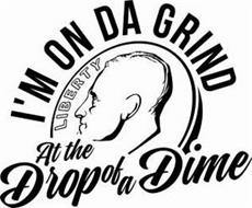 I'M ON DA GRIND AT THE DROP OF A DIME