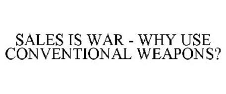 SALES IS WAR - WHY USE CONVENTIONAL WEAPONS?