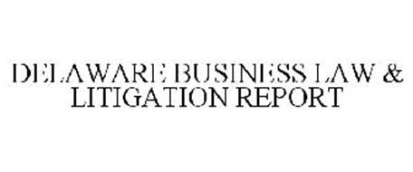 DELAWARE BUSINESS LAW & LITIGATION REPORT