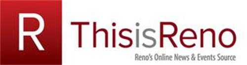R THISISRENO RENO'S ONLINE NEWS & EVENTS SOURCE