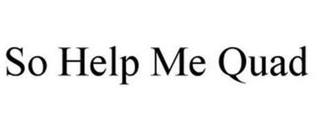 SO HELP ME QUAD