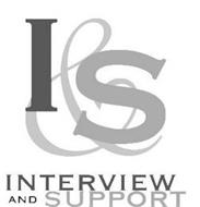 I&S INTERVIEW AND SUPPORT