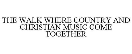 THE WALK WHERE COUNTRY AND CHRISTIAN MUSIC COME TOGETHER