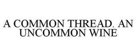 A COMMON THREAD. AN UNCOMMON WINE