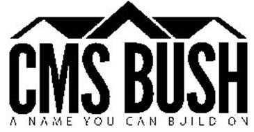 CMS BUSH A NAME YOU CAN BUILD ON
