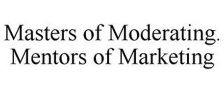 MASTERS OF MODERATING. MENTORS OF MARKETING