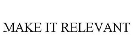 MAKE IT RELEVANT
