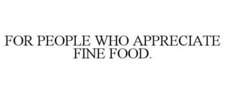 FOR PEOPLE WHO APPRECIATE FINE FOOD.