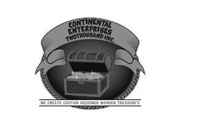 CONTINENTAL ENTERPRISES TWOTHOUSAND INC. WE CREATE CUSTOM DESIGNED WOODEN TREASURE'S