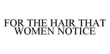 FOR THE HAIR THAT WOMEN NOTICE