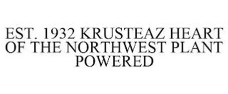 EST. 1932 KRUSTEAZ HEART OF THE NORTHWEST PLANT POWERED