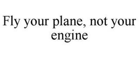 FLY YOUR PLANE, NOT YOUR ENGINE