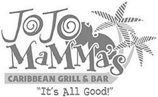 "JOJO MAMMA'S CARRIBEAN GRILL & BAR, ""IT'S ALL GOOD!"""