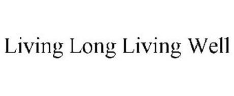 LIVING LONG LIVING WELL