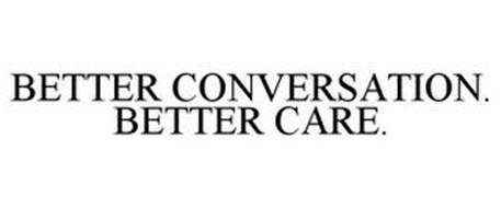 BETTER CONVERSATION. BETTER CARE.