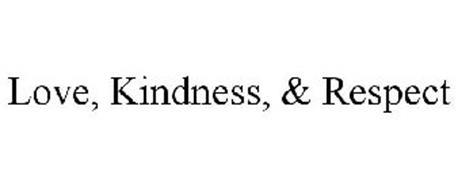 LOVE, KINDNESS, & RESPECT