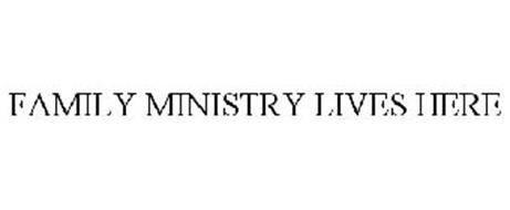 FAMILY MINISTRY LIVES HERE