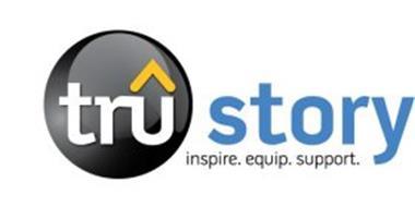 TRU STORY. INSPIRE. EQUIP. SUPPORT.