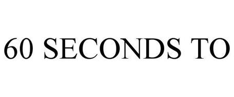 60 SECONDS TO