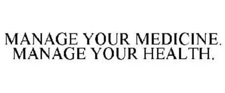 MANAGE YOUR MEDICINE. MANAGE YOUR HEALTH.
