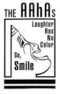 THE AAHAS LAUGHTER HAS NO COLOR SO, SMILE