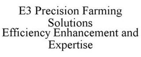 E3 PRECISION FARMING SOLUTIONS EFFICIENCY ENHANCEMENT AND EXPERTISE