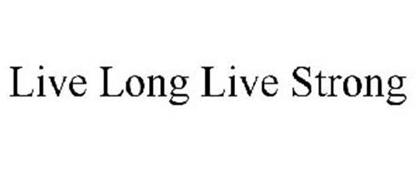 LIVE LONG LIVE STRONG