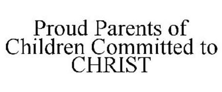 PROUD PARENTS OF CHILDREN COMMITTED TO CHRIST