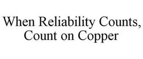 WHEN RELIABILITY COUNTS, COUNT ON COPPER