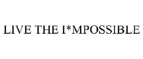 LIVE THE I*MPOSSIBLE