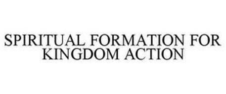 SPIRITUAL FORMATION FOR KINGDOM ACTION