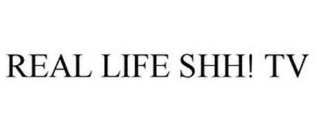 REAL LIFE SHH! TV