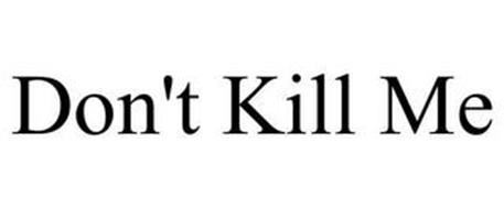 DON'T KILL ME