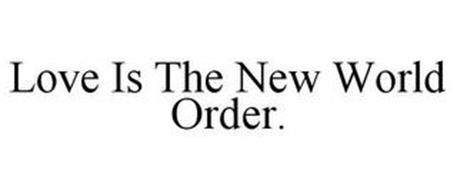 LOVE IS THE NEW WORLD ORDER.