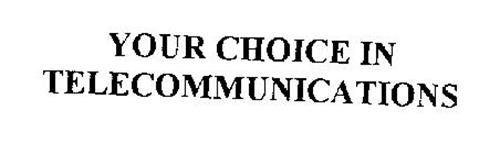 YOUR CHOICE IN TELECOMMUNICATIONS