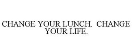 CHANGE YOUR LUNCH. CHANGE YOUR LIFE.