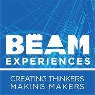 BEAM EXPERIENCES CREATING THINKERS MAKING MAKERS
