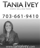 TANIA IVEY HOME SELLING TEAM 703 · 661 · 9410 WWW.TANIAIVEY.COM