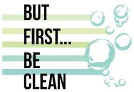 BUT FIRST...BE CLEAN
