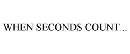 WHEN SECONDS COUNT...