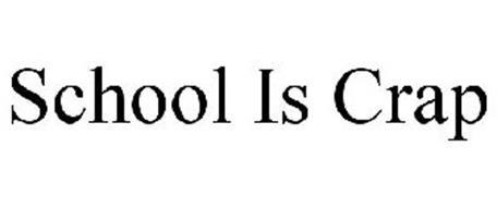 SCHOOL IS CRAP